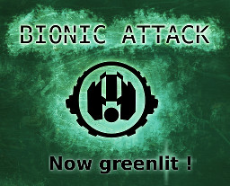Bionic Attack is greenlit!